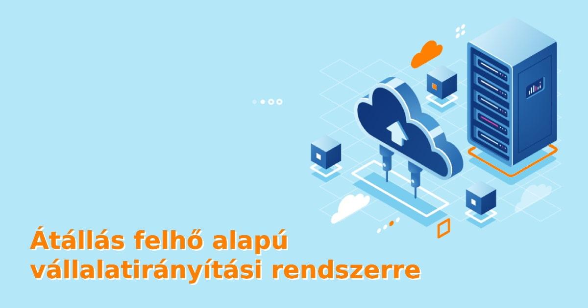 Átállás felhő alapú vállalatirányítási rendszerre